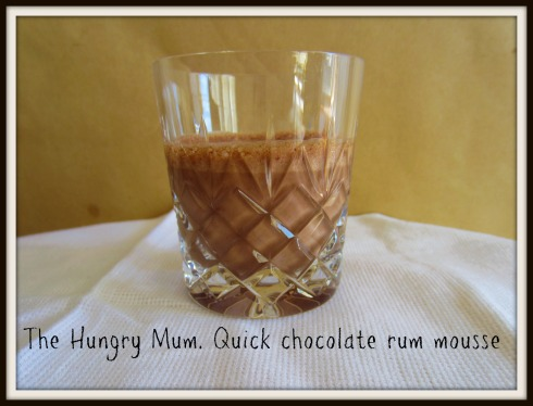 The Hungry Mum. Quick chocolate rum mousse
